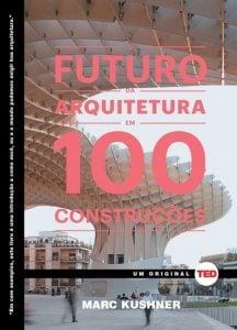Livros de arquitetura - O futuro da arquitetura em 100 construções - Entenda Antes